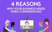 4 Reasons your Business Needs Video Conferencing